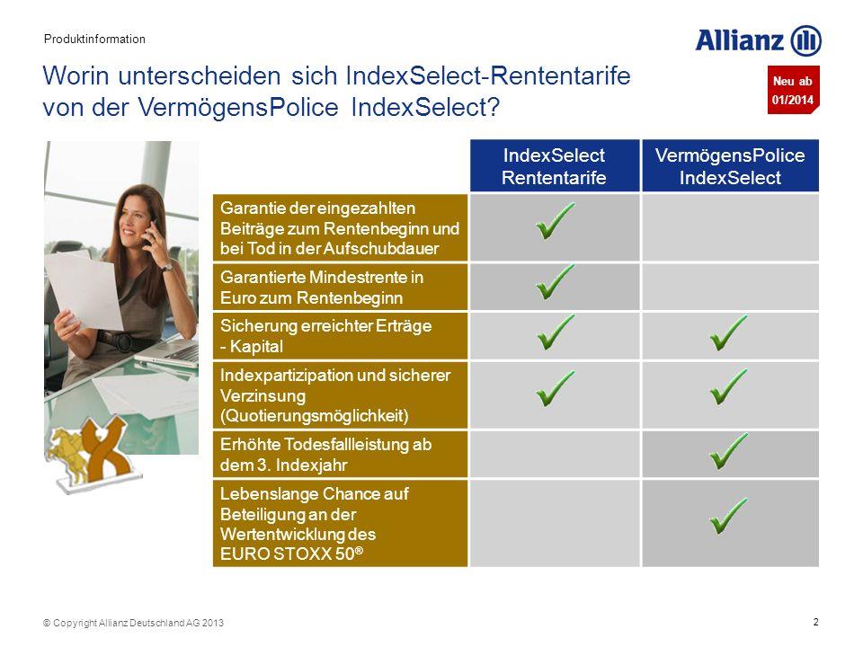 2 © Copyright Allianz Deutschland AG 2013 Produktinformation Worin unterscheiden sich IndexSelect-Rententarife von der VermögensPolice IndexSelect? In
