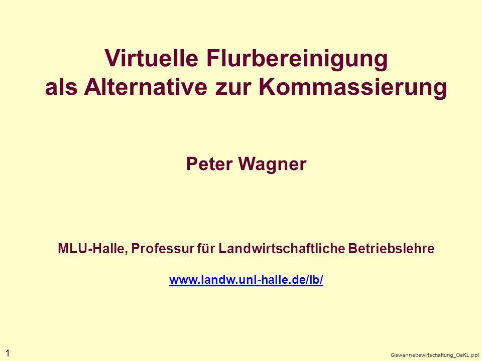 Gewannebewirtschaftung_OeKL.ppt 1 Virtuelle Flurbereinigung als Alternative zur Kommassierung Peter Wagner MLU-Halle, Professur für Landwirtschaftlich