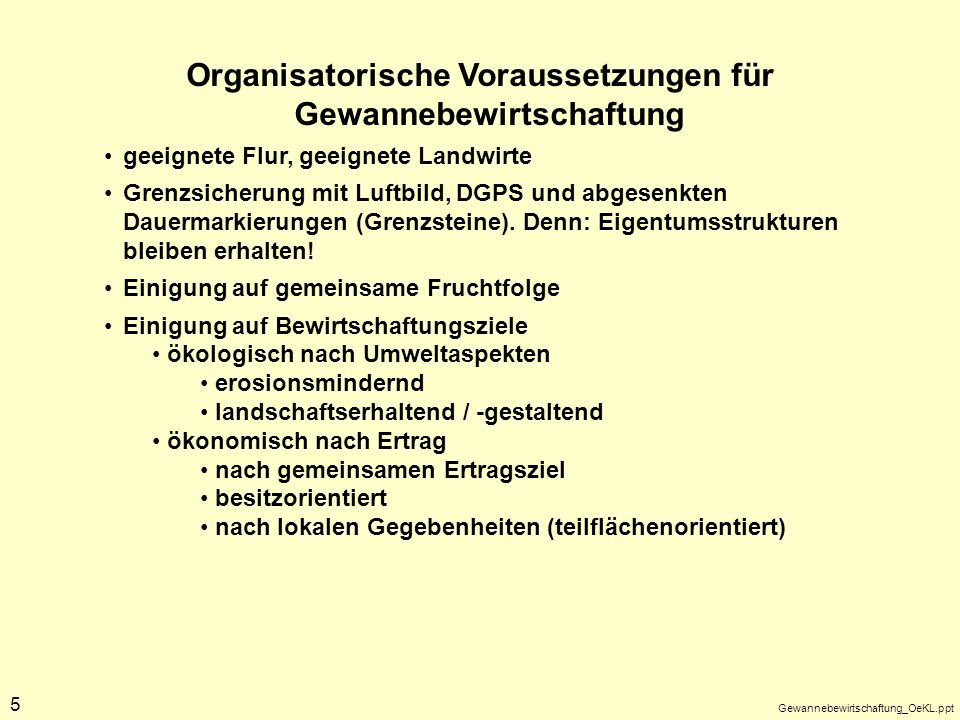 Gewannebewirtschaftung_OeKL.ppt 5 Organisatorische Voraussetzungen für Gewannebewirtschaftung geeignete Flur, geeignete Landwirte Grenzsicherung mit L