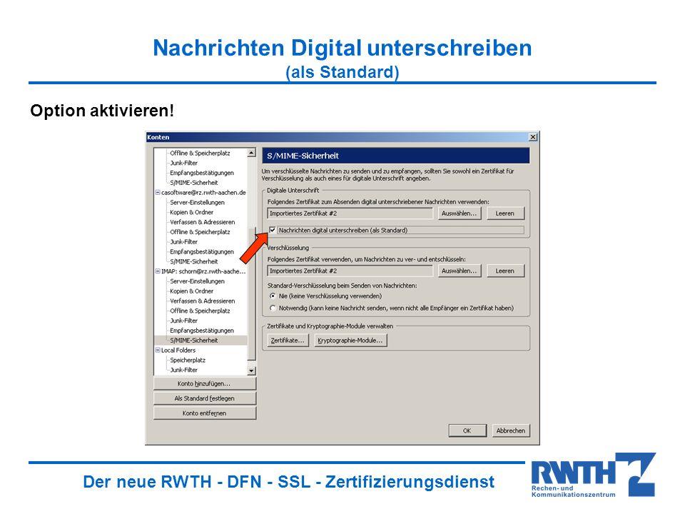 Der neue RWTH - DFN - SSL - Zertifizierungsdienst Nachrichten Digital unterschreiben (als Standard) Option aktivieren!