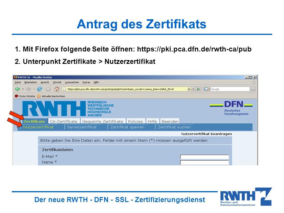 Der neue RWTH - DFN - SSL - Zertifizierungsdienst Antrag des Zertifikats 1.
