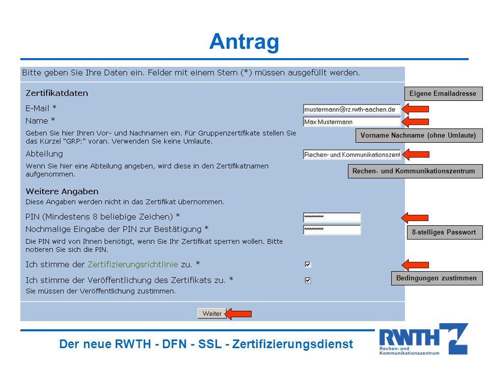 Der neue RWTH - DFN - SSL - Zertifizierungsdienst Antrag Eigene Emailadresse Vorname Nachname (ohne Umlaute) Rechen- und Kommunikationszentrum 8-stelliges Passwort Bedingungen zustimmen