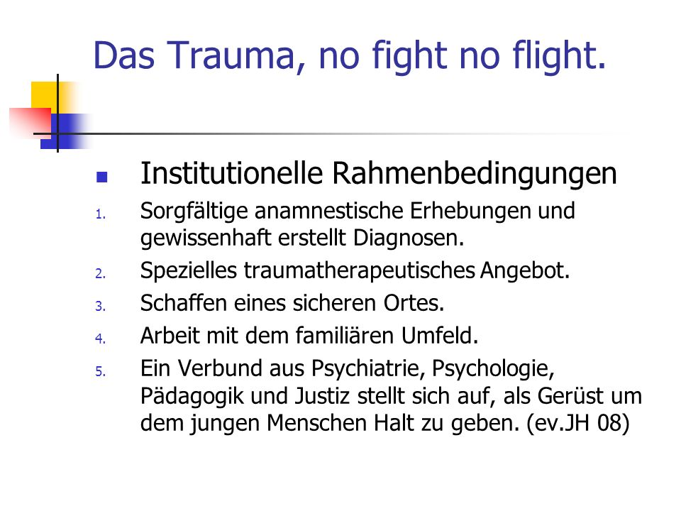 Das Trauma, no fight no flight.Institutionelle Rahmenbedingungen 1.