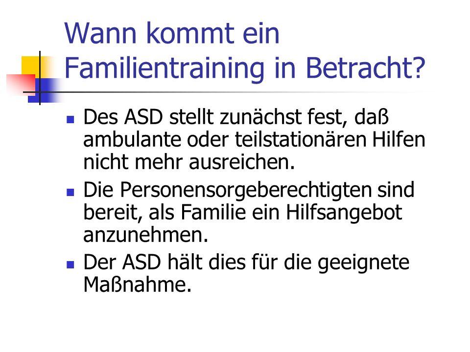 Wann kommt ein Familientraining in Betracht? Des ASD stellt zunächst fest, daß ambulante oder teilstationären Hilfen nicht mehr ausreichen. Die Person