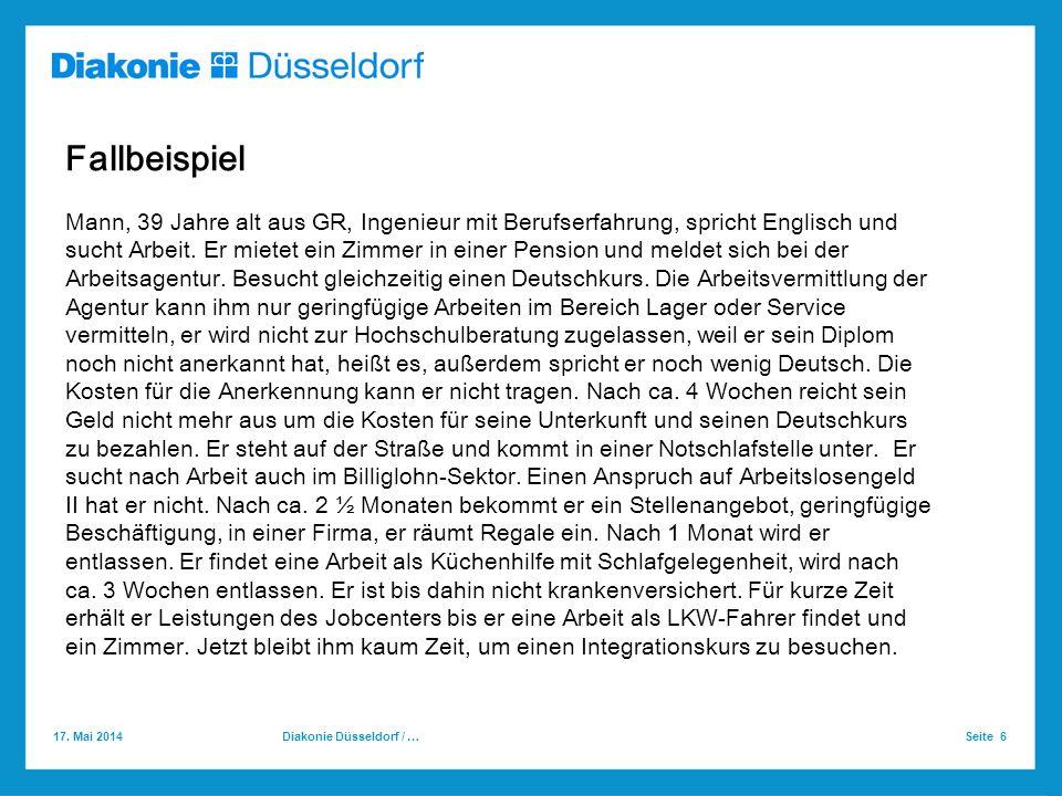 17. Mai 2014 Seite 6Diakonie Düsseldorf / … Fallbeispiel Mann, 39 Jahre alt aus GR, Ingenieur mit Berufserfahrung, spricht Englisch und sucht Arbeit.