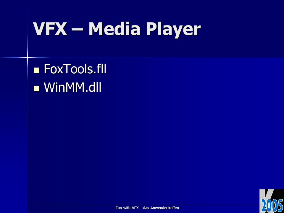 Fun with VFX – das Anwendertreffen VFX – Media Player FoxTools.fll FoxTools.fll WinMM.dll WinMM.dll