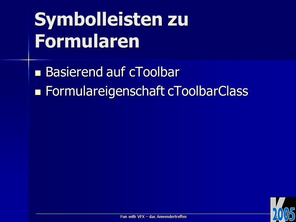 Fun with VFX – das Anwendertreffen Symbolleisten zu Formularen Basierend auf cToolbar Basierend auf cToolbar Formulareigenschaft cToolbarClass Formulareigenschaft cToolbarClass
