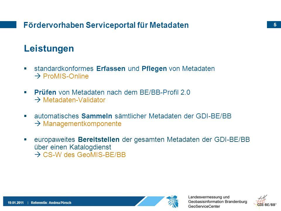 5 19.01.2011 Referentin: Andrea Pörsch Fördervorhaben Serviceportal für Metadaten Leistungen standardkonformes Erfassen und Pflegen von Metadaten ProM