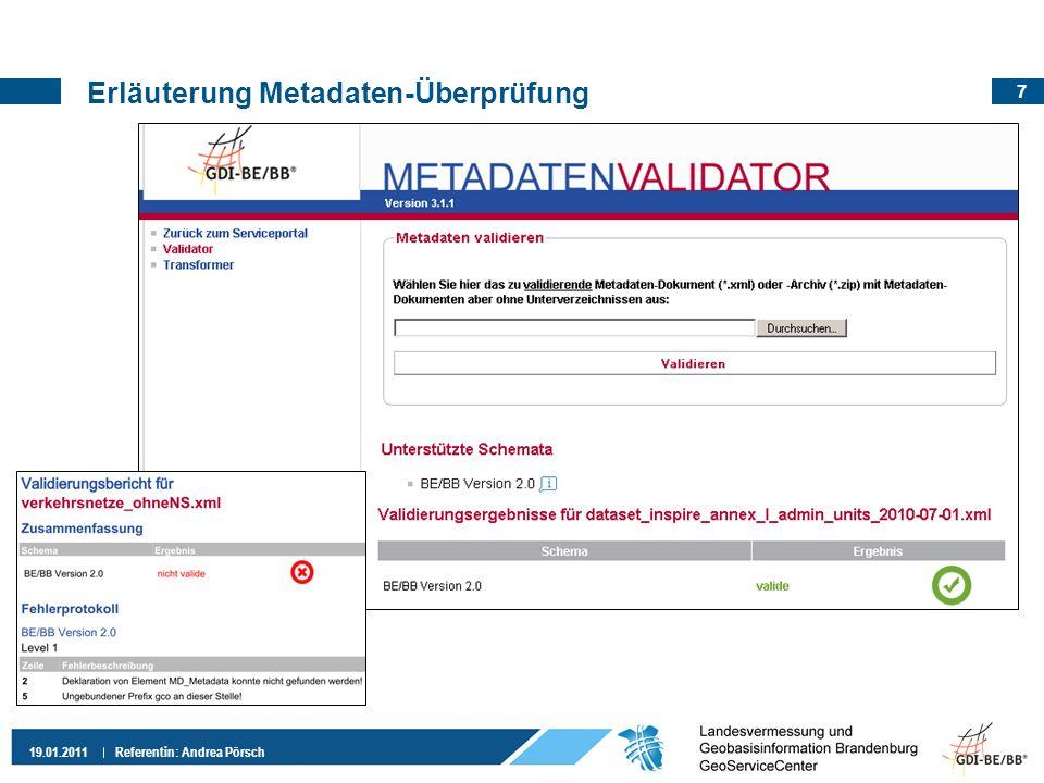 8 19.01.2011 Referentin: Andrea Pörsch Erläuterung Metadatenfluss (Erfassung bis Präsentation) 1.Metadaten erfassen und pflegen mit ProMIS-Online 2.Metadaten freigeben in ProMIS-Online 3.Metadaten recherchierbar im Geoportal Brandenburg und verfügbar für GDI-DE/ INSPIRE