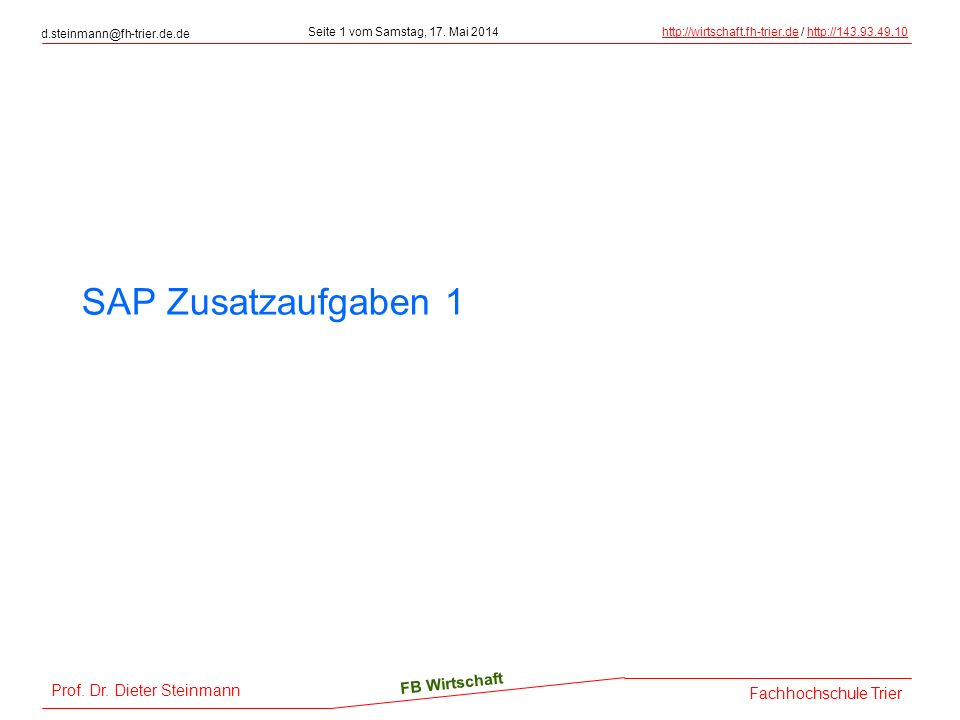 Prof. Dr. Dieter Steinmann d.steinmann@fh-trier.de.de Seite 1 vom Samstag, 17. Mai 2014http://wirtschaft.fh-trier.dehttp://wirtschaft.fh-trier.de / ht