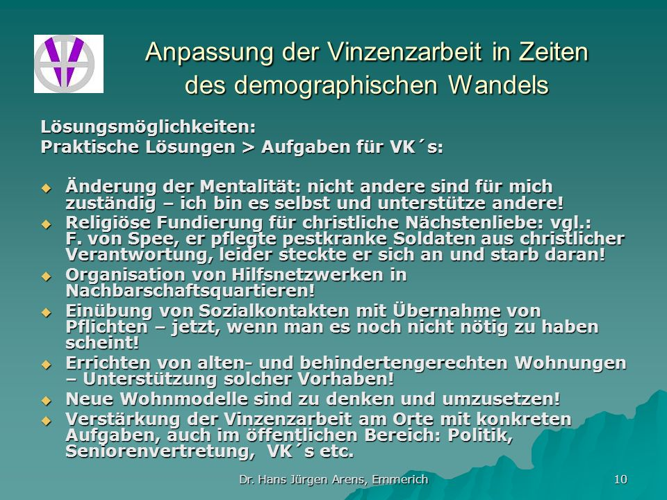 Dr. Hans Jürgen Arens, Emmerich 10 Anpassung der Vinzenzarbeit in Zeiten des demographischen Wandels Lösungsmöglichkeiten: Praktische Lösungen > Aufga