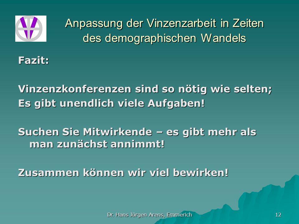 Dr. Hans Jürgen Arens, Emmerich 12 Anpassung der Vinzenzarbeit in Zeiten des demographischen Wandels Fazit: Vinzenzkonferenzen sind so nötig wie selte