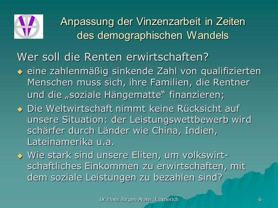 Dr. Hans Jürgen Arens, Emmerich 6 Anpassung der Vinzenzarbeit in Zeiten des demographischen Wandels Wer soll die Renten erwirtschaften? eine zahlenmäß