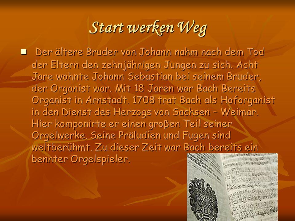 Start werken Weg Der ältere Bruder von Johann nahm nach dem Tod der Eltern den zehnjährigen Jungen zu sich. Acht Jare wohnte Johann Sebastian bei sein
