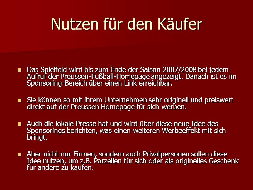 Nutzen für den Käufer Das Spielfeld wird bis zum Ende der Saison 2007/2008 bei jedem Aufruf der Preussen-Fußball-Homepage angezeigt.