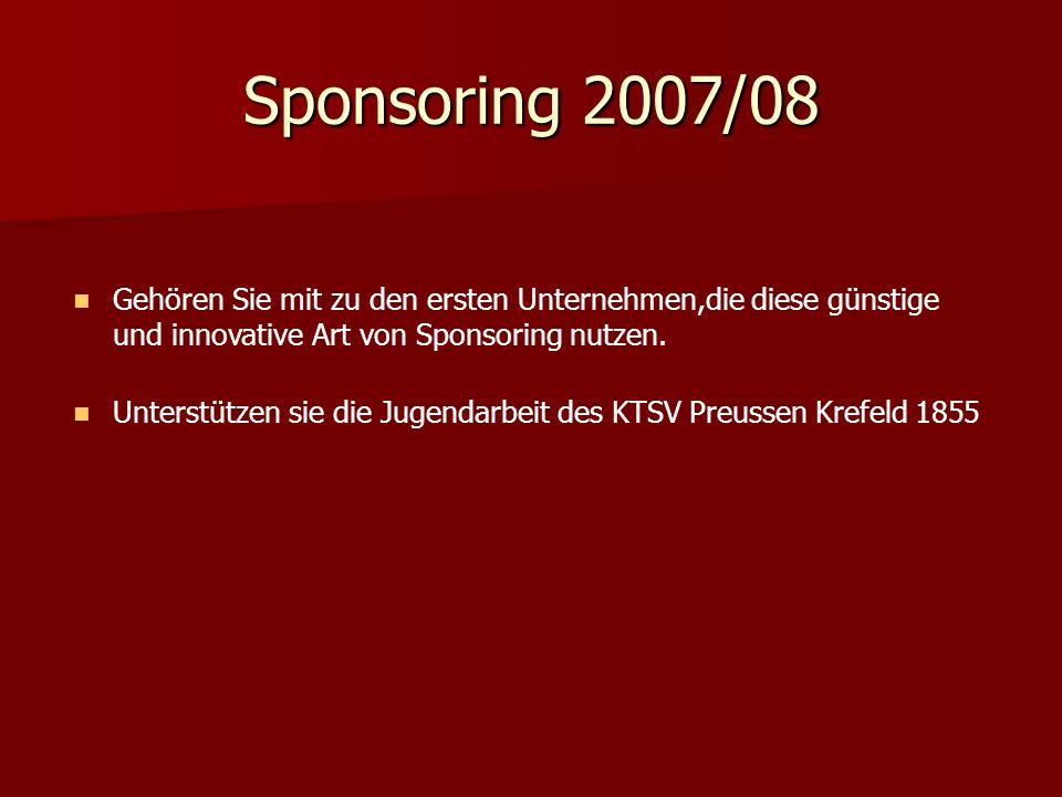 Sponsoring 2007/08 Gehören Sie mit zu den ersten Unternehmen,die diese günstige und innovative Art von Sponsoring nutzen.