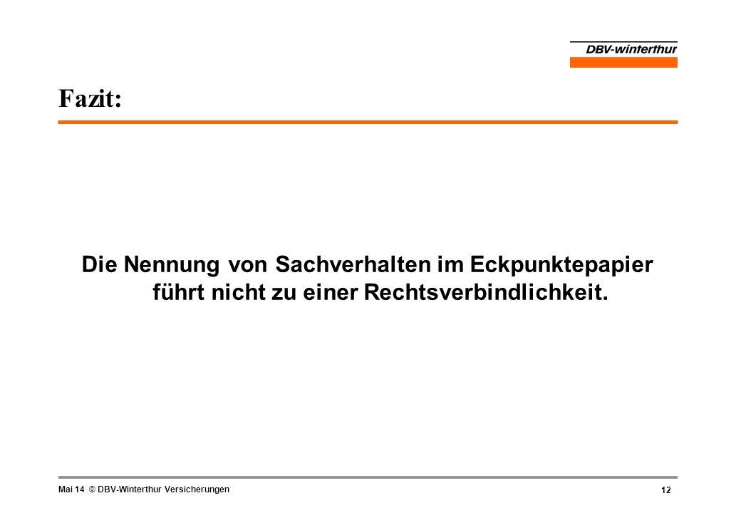 12 Mai 14 © DBV-Winterthur Versicherungen Fazit: Die Nennung von Sachverhalten im Eckpunktepapier führt nicht zu einer Rechtsverbindlichkeit.