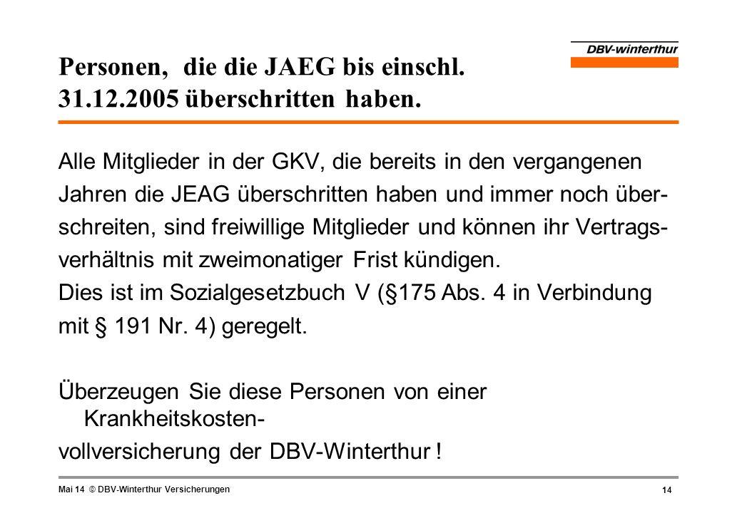 14 Mai 14 © DBV-Winterthur Versicherungen Personen, die die JAEG bis einschl. 31.12.2005 überschritten haben. Alle Mitglieder in der GKV, die bereits