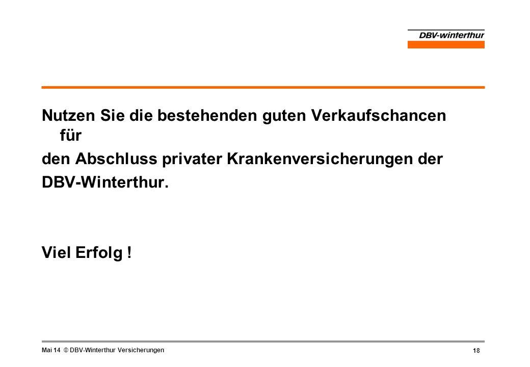 18 Mai 14 © DBV-Winterthur Versicherungen Nutzen Sie die bestehenden guten Verkaufschancen für den Abschluss privater Krankenversicherungen der DBV-Wi