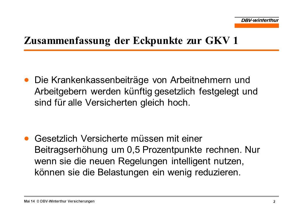 2 Mai 14 © DBV-Winterthur Versicherungen Zusammenfassung der Eckpunkte zur GKV 1 Die Krankenkassenbeiträge von Arbeitnehmern und Arbeitgebern werden k