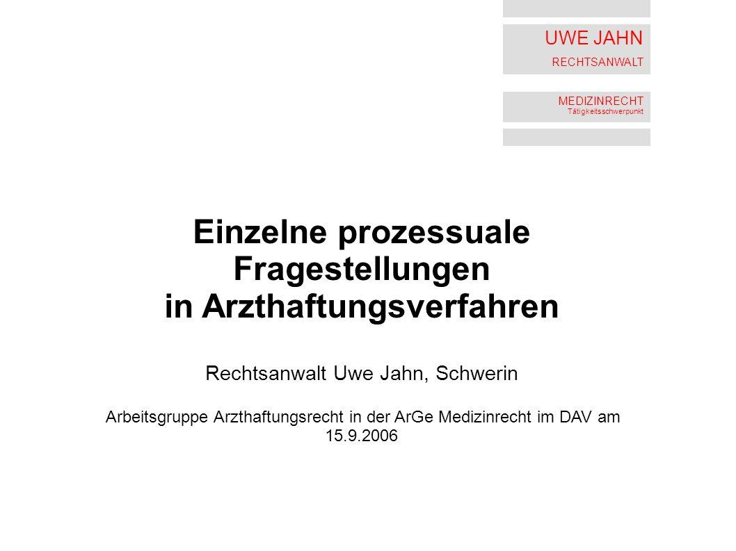 UWE JAHN RECHTSANWALT MEDIZINRECHT Tätigkeitsschwerpunkt Einzelne prozessuale Fragestellungen in Arzthaftungsverfahren Rechtsanwalt Uwe Jahn, Schwerin