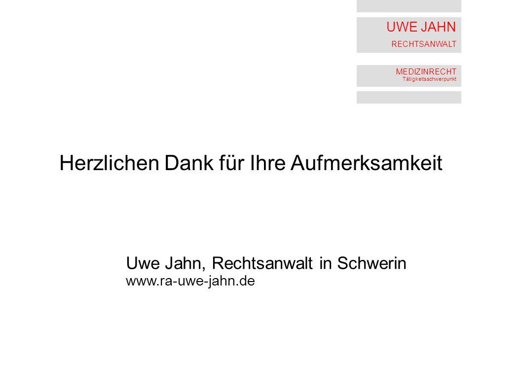 UWE JAHN RECHTSANWALT MEDIZINRECHT Tätigkeitsschwerpunkt Herzlichen Dank für Ihre Aufmerksamkeit Uwe Jahn, Rechtsanwalt in Schwerin www.ra-uwe-jahn.de