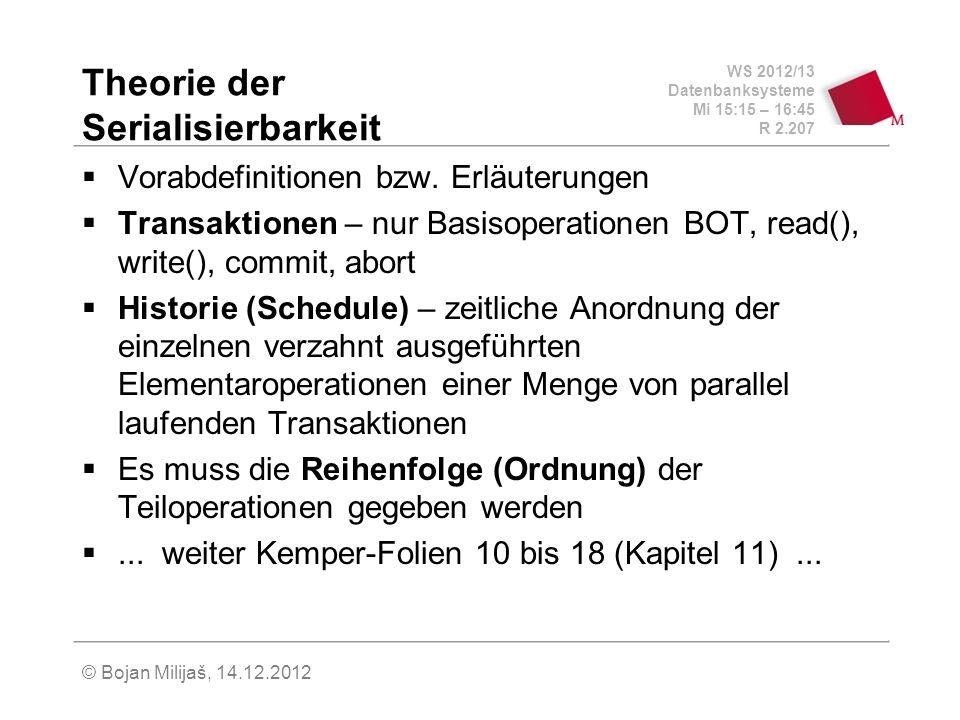 WS 2012/13 Datenbanksysteme Mi 15:15 – 16:45 R 2.207 © Bojan Milijaš, 14.12.2012 Theorie der Serialisierbarkeit Vorabdefinitionen bzw. Erläuterungen T