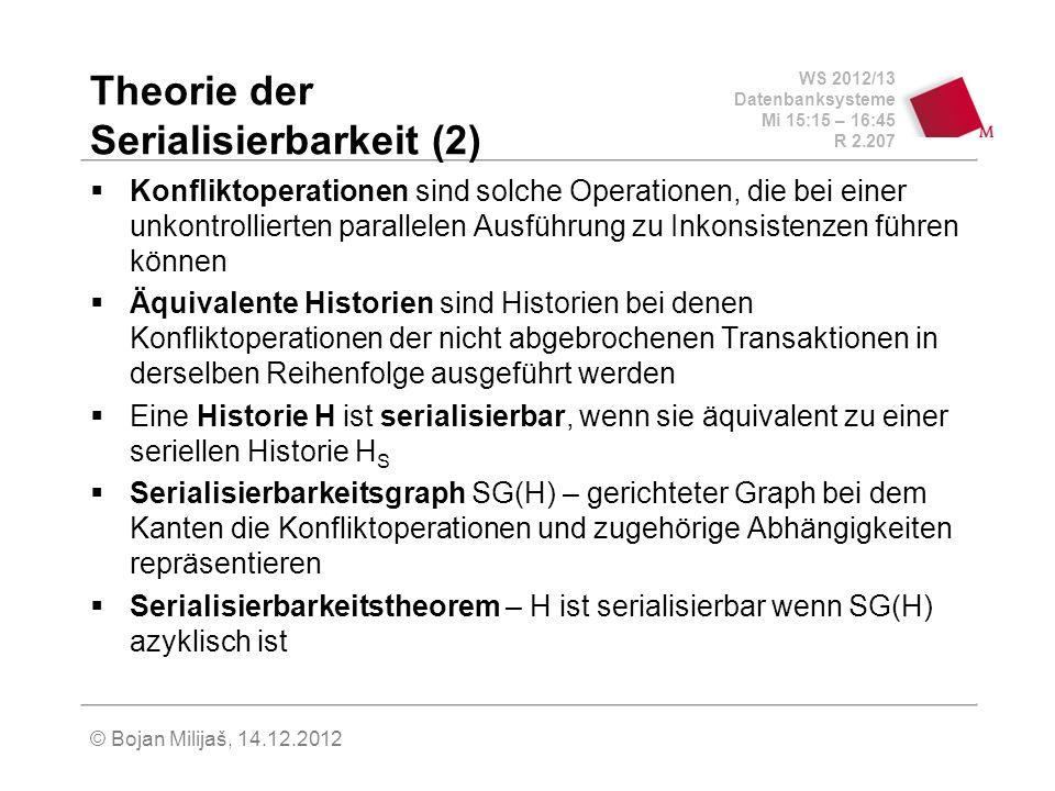 WS 2012/13 Datenbanksysteme Mi 15:15 – 16:45 R 2.207 © Bojan Milijaš, 14.12.2012 Theorie der Serialisierbarkeit (2) Konfliktoperationen sind solche Op