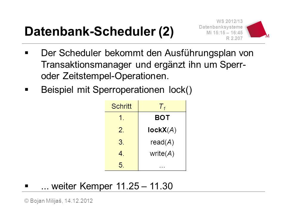 WS 2012/13 Datenbanksysteme Mi 15:15 – 16:45 R 2.207 © Bojan Milijaš, 14.12.2012 Datenbank-Scheduler (2) Der Scheduler bekommt den Ausführungsplan von