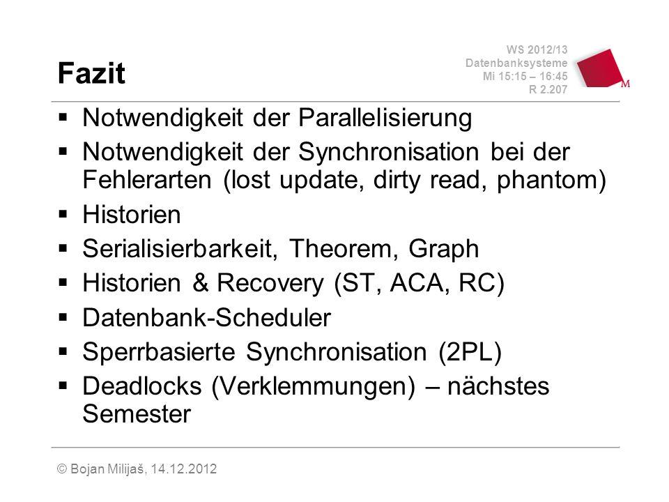 WS 2012/13 Datenbanksysteme Mi 15:15 – 16:45 R 2.207 © Bojan Milijaš, 14.12.2012 Fazit Notwendigkeit der Parallelisierung Notwendigkeit der Synchronis