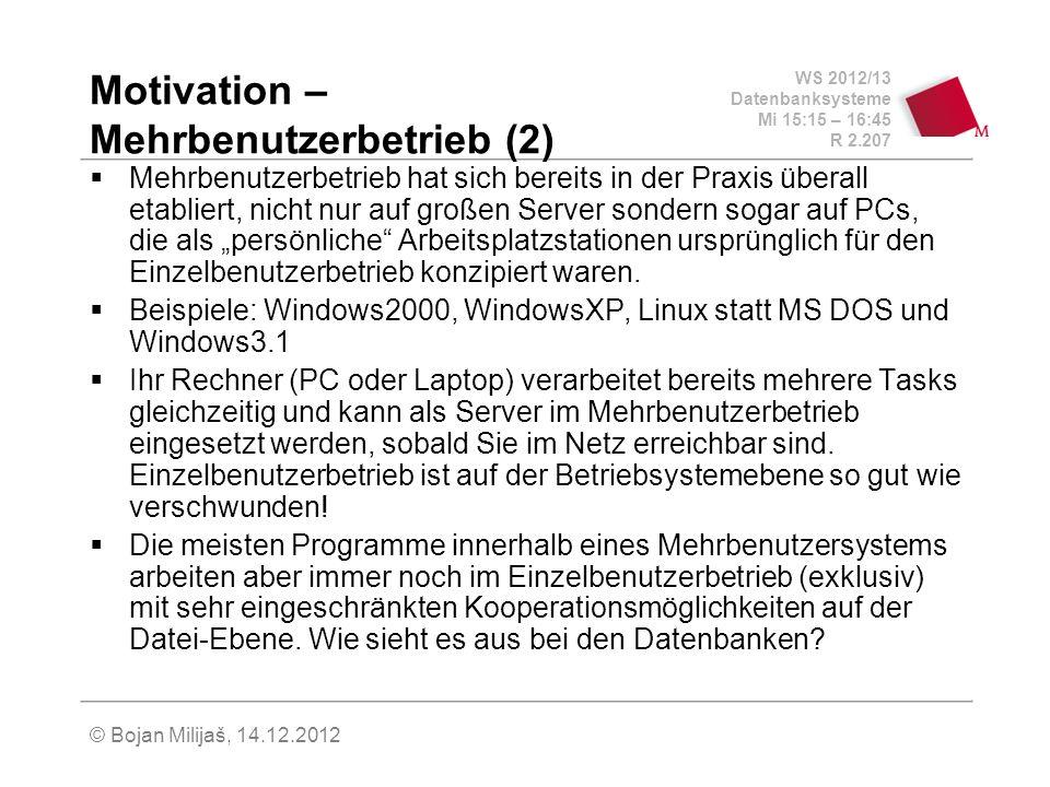 WS 2012/13 Datenbanksysteme Mi 15:15 – 16:45 R 2.207 © Bojan Milijaš, 14.12.2012 Motivation – Mehrbenutzerbetrieb (2) Mehrbenutzerbetrieb hat sich ber