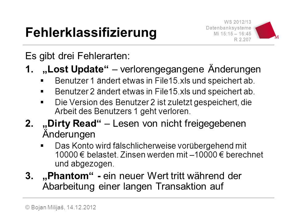 WS 2012/13 Datenbanksysteme Mi 15:15 – 16:45 R 2.207 © Bojan Milijaš, 14.12.2012 Fehlerklassifizierung Es gibt drei Fehlerarten: 1.Lost Update – verlo