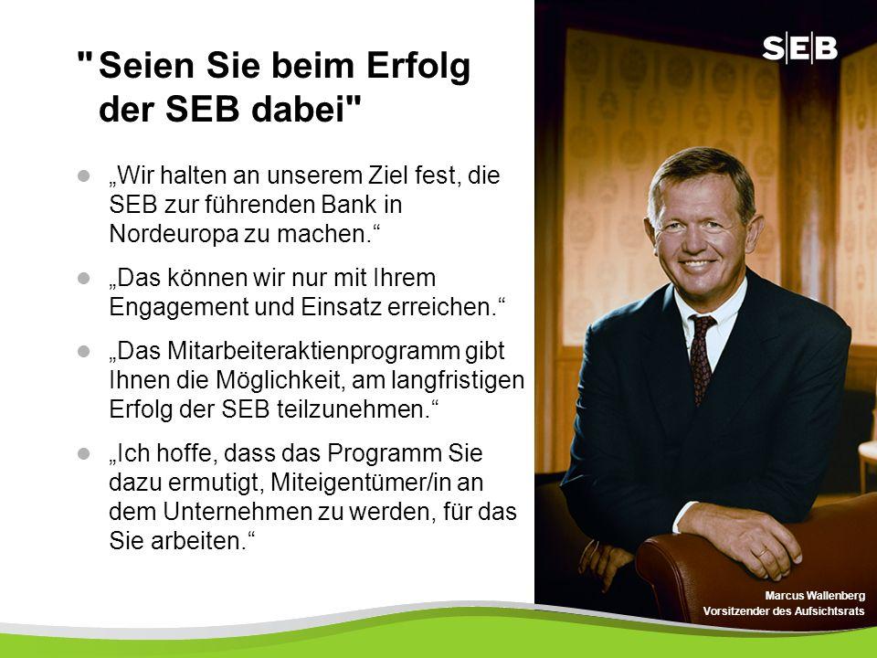 2 Seien Sie beim Erfolg der SEB dabei Wir halten an unserem Ziel fest, die SEB zur führenden Bank in Nordeuropa zu machen.