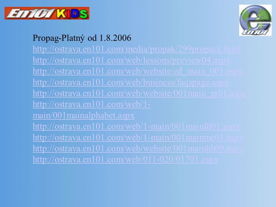 Propag-Platný od 1.8.2006 http://ostrava.en101.com/media/propak/299propack.html http://ostrava.en101.com/web/lessons/preview04.aspx http://ostrava.en1