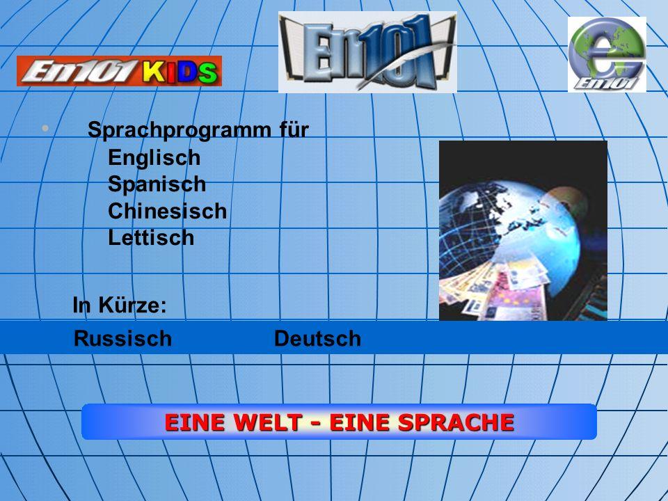 Sprachprogramm für Englisch Spanisch Chinesisch Lettisch EINE WELT - EINE SPRACHE In Kürze: Russisch Deutsch