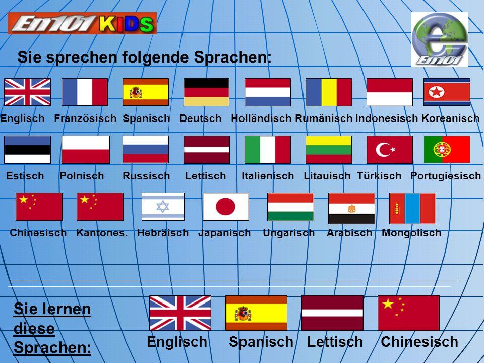 Sie sprechen folgende Sprachen: Sie lernen diese Sprachen: Englisch Spanisch Lettisch Chinesisch Englisch Französisch Spanisch Deutsch Holländisch Rum