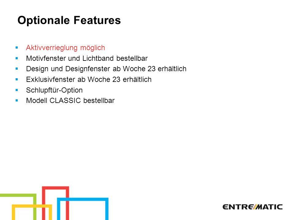 Optionale Features Aktivverrieglung möglich Motivfenster und Lichtband bestellbar Design und Designfenster ab Woche 23 erhältlich Exklusivfenster ab W