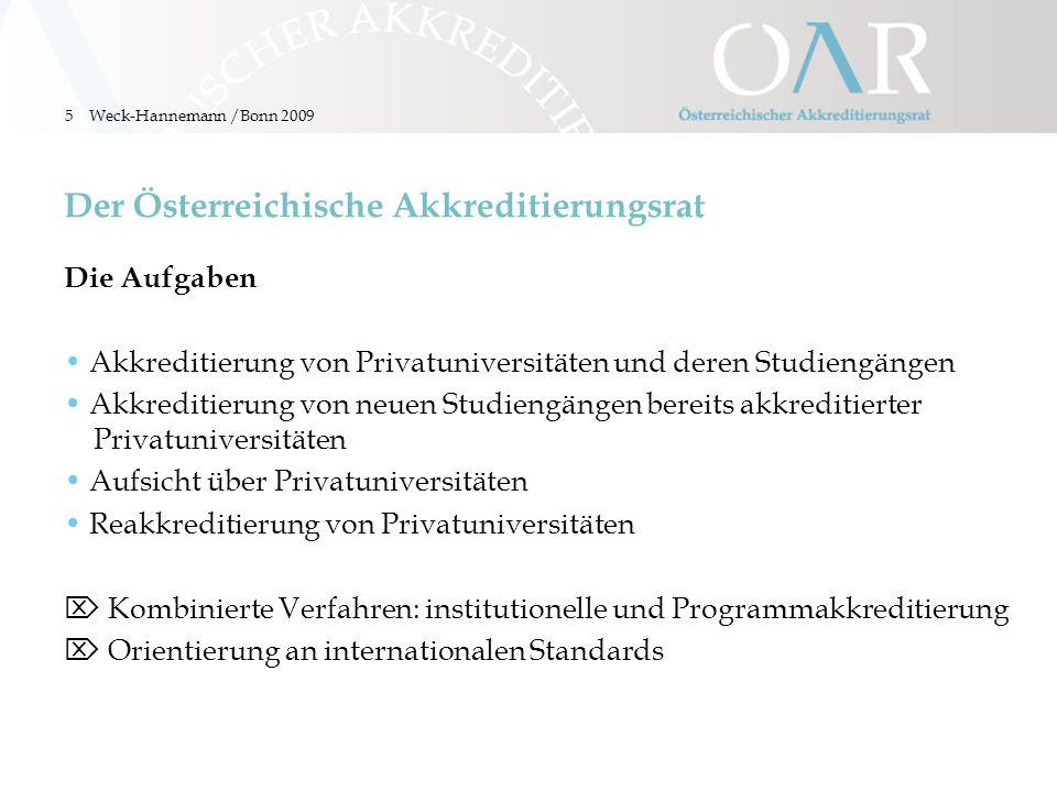 6 Der Österreichische Akkreditierungsrat Die Organisation eingerichtet als nationale Behörde durch Bundesgesetz (UniAkkG 1999) unabhängiges und weisungsfreies Entscheidungsgremium –4 von 8 Mitgliedern aus dem Ausland –reines Expertengremium –bestellt durch die österreichische Bundesregierung Ausländische Experten in den Panels Weck-Hannemann /Bonn 2009