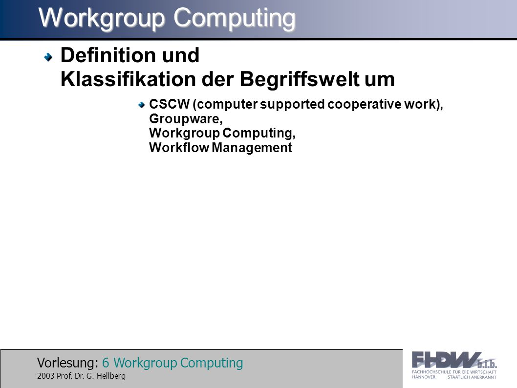 Vorlesung: 6 Workgroup Computing 2003 Prof. Dr. G.