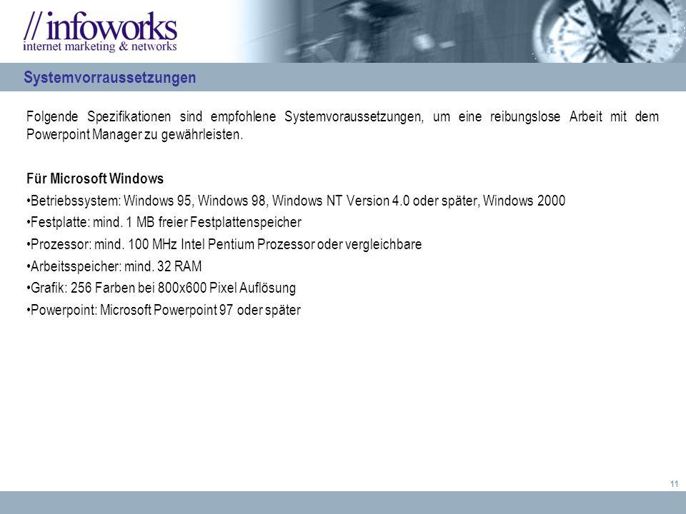 11 Folgende Spezifikationen sind empfohlene Systemvoraussetzungen, um eine reibungslose Arbeit mit dem Powerpoint Manager zu gewährleisten.