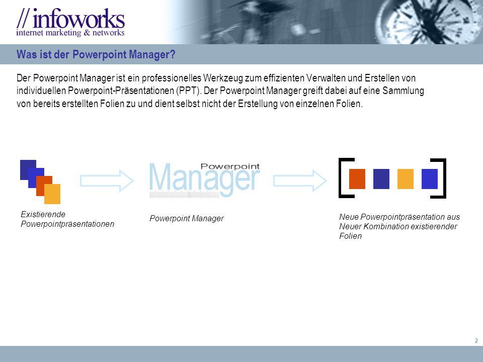 3 Mit dem Powerpoint Manager lassen sich ohne die Kenntnis der Software Microsoft Powerpoint aus einer beliebigen Zahl vorhandener Powerpointpräsentationen (PPT) und der dort enthaltenen Folien neue Präsentationen (PPT) zusammenstellen, die auf individuelle Ansprüche (Spezielle Präsentationen, besondere Kundengespräche, etc.) zugeschnitten sind.