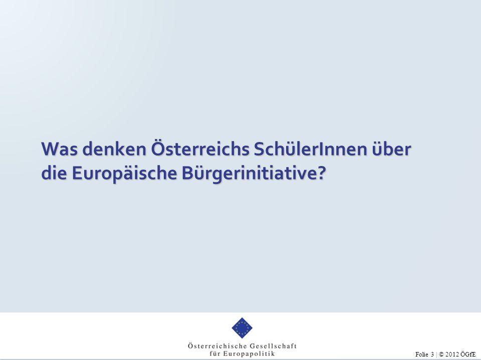 Folie 3 | © 2012 ÖGfE Was denken Österreichs SchülerInnen über die Europäische Bürgerinitiative