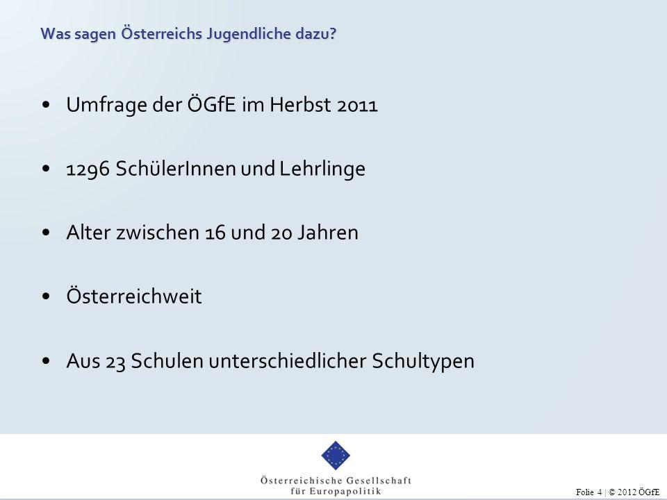 Folie 5 | © 2012 ÖGfE Hauptaussagen Große Zustimmung und Unterstützungsbereitschaft Aber geringeres Vertrauen in Umsetzung Interesse für Themen, die Alltag der Jugendlichen betreffen bzw.