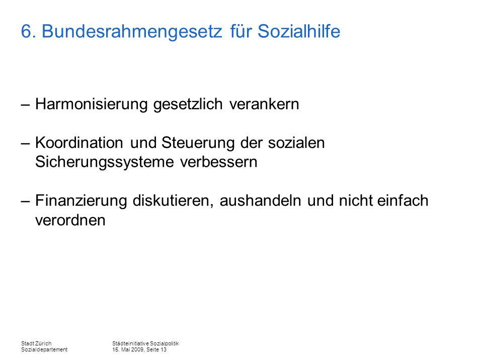 Städteinitiative Sozialpolitik 15. Mai 2009, Seite 13 Stadt Zürich Sozialdepartement 6.