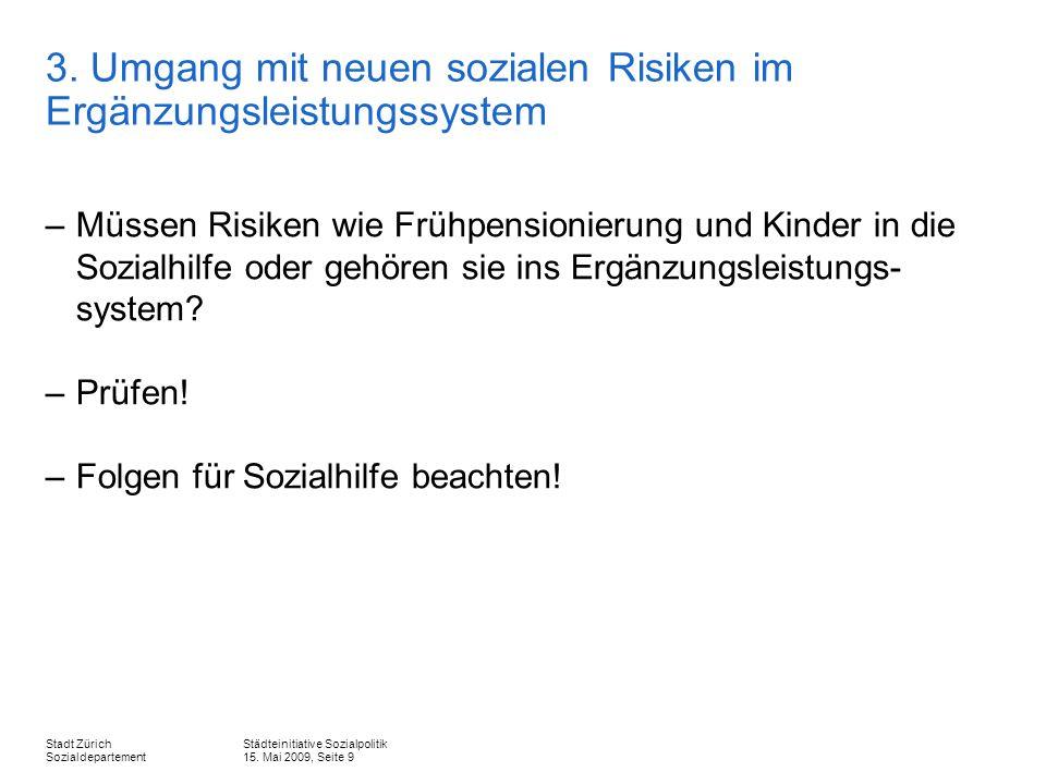 Städteinitiative Sozialpolitik 15. Mai 2009, Seite 9 Stadt Zürich Sozialdepartement 3.