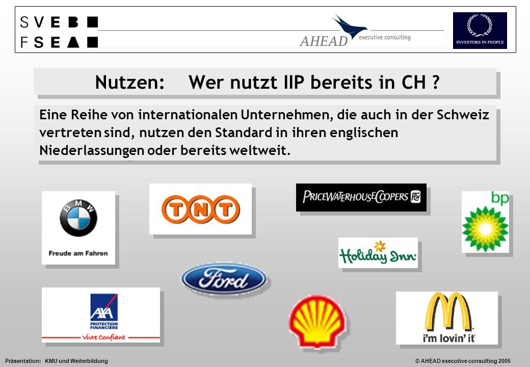 Präsentation: KMU und Weiterbildung© AHEAD executive consulting 2005 Nutzen: Wer nutzt IIP bereits in CH .
