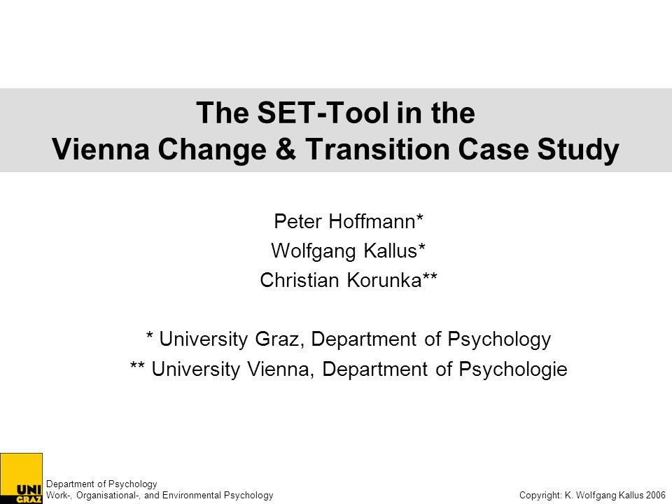 Department of Psychology Work-, Organisational-, and Environmental Psychology Copyright: K. Wolfgang Kallus 2006 The SET-Tool in the Vienna Change & T