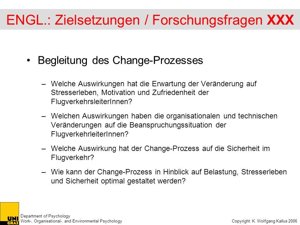 Department of Psychology Work-, Organisational-, and Environmental Psychology Copyright: K. Wolfgang Kallus 2006 ENGL.: Zielsetzungen / Forschungsfrag
