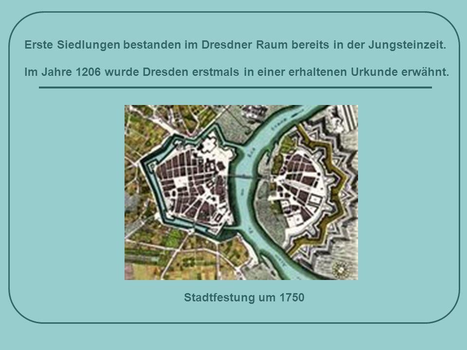 Erste Siedlungen bestanden im Dresdner Raum bereits in der Jungsteinzeit. Im Jahre 1206 wurde Dresden erstmals in einer erhaltenen Urkunde erwähnt. St