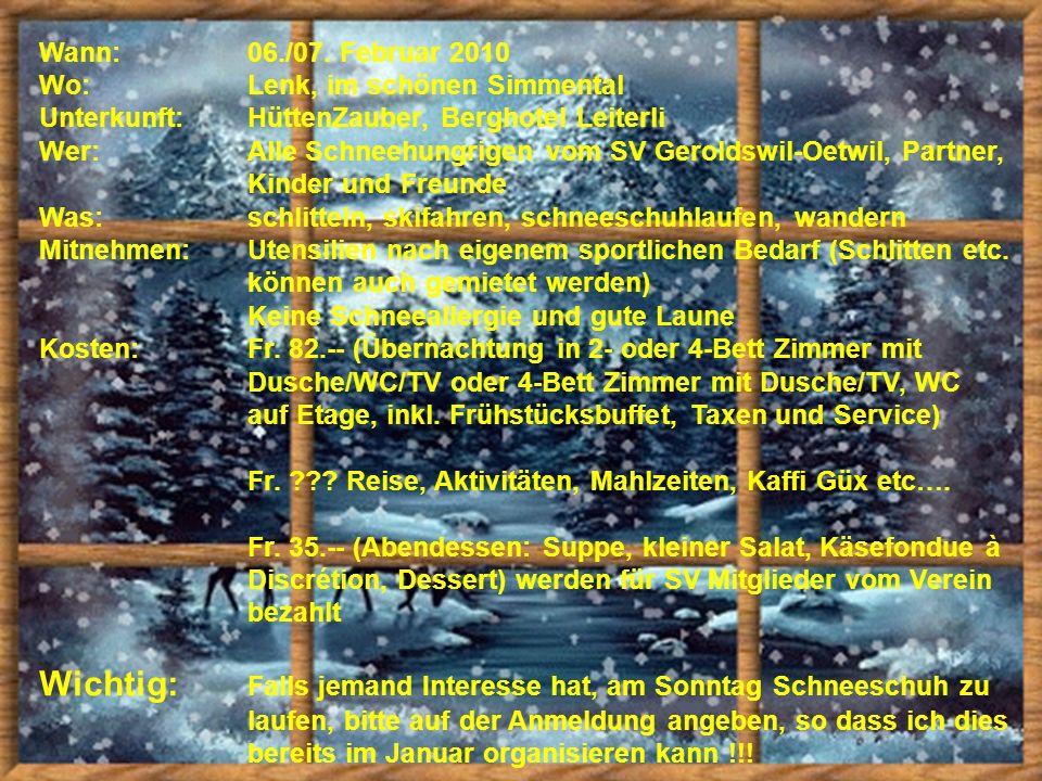 Wann:06./07. Februar 2010 Wo:Lenk, im schönen Simmental Unterkunft:HüttenZauber, Berghotel Leiterli Wer: Alle Schneehungrigen vom SV Geroldswil-Oetwil